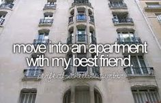 i want to have an apartment with my best friend.