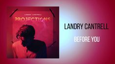 "Landry Cantrell - ""Before You""  I love this song. <3 <3"