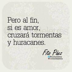 〽️Pero al fin, si es amor, cruzará tormentas y huracanes. Fito Páez…