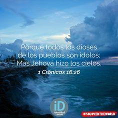 Porque todos los dioses de los pueblos son ídolos; Mas Jehová hizo los cielos. 1 Crónicas 16:26 #Jesus #God #HolySpirit #Bible #Love #Ideas #solovedtheworld