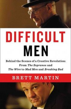 Difficult Men: Behind the scenes of a creative revolution: from the Sopranos and the Wire to Mad Men and Breaking Bad by Brett Martin