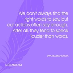 Actions speak louder than words! Talk is cheap!