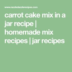 carrot cake mix in a jar recipe | homemade mix recipes | jar recipes