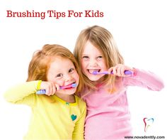 Kids Brushing Tips..............  1 .Make Brushing Fun.The more fun you make brushing teeth for your child, the easier it will be to get them to brush and for them to make it a habit.  2. Choose a small, child-sized, soft-bristled toothbrush  3. Brush your child's teeth twice a day  4. Replace the toothbrush every 3 or 4 months  5. Ask your dentist about your child's fluoride needs Schedule Dental Visist Here :http://www.novadenttly.com/