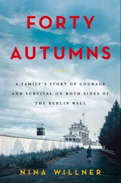 Buy Forty Autumns: A Family's Story of Courage and Survival on Both Sides of the Berlin Wall by Nina Willner and Read this Book on Kobo's Free Apps. Discover Kobo's Vast Collection of Ebooks and Audiobooks Today - Over 4 Million Titles! Military Intelligence Officer, East Germany, Berlin Wall, Ordinary Lives, Book Nooks, Book Recommendations, Memoirs, True Stories, Enterprise Application Integration