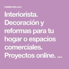 Interiorista. Decoración y reformas para tu hogar o espacios comerciales. Proyectos online. Busca inspiración en el blog.