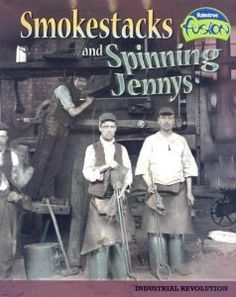 Classroom Library Suggestions. This book will help your students build their background knowledge about the Industrial Revolution. Smokestacks and Spinning Jennys by S. Price.