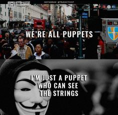 Can you see the strings? Vendetta Quotes, Question Everything, New World Order, Social Issues, Anonymous, Wake Up, Awakening, Life Quotes, Inspirational Quotes