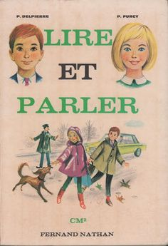 Delpierre, Furcy, Lire et Parler CM2 (1968) How To Speak French, Learn French, French Language Lessons, French Expressions, Reading Fluency, Childrens Books, Learning, Fictional Characters, Support