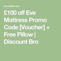 £100 off Eve Mattress Promo Code [Voucher] + Free Pillow   Discount Bro