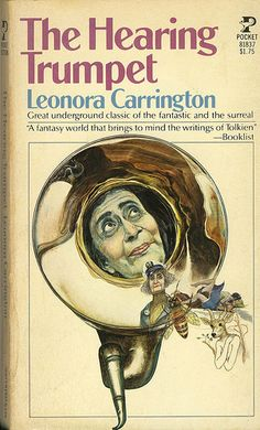 Leonora Carrington - The Hearing Trumpet. I LOVED this book.  I need to go back and read it again.