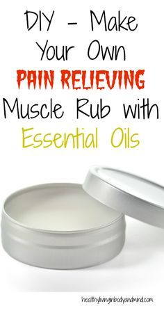 DIY - Make Your Own Pain Relieving Muscle Rub with Essential Oils