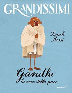 Gandhi: Un uomo esile come un giunco del Gange e forte come la pietra del Baram. Una voce potente contro la violenza, in nome della libertà, della giustizia, della pace. età di lettura da 7 anni