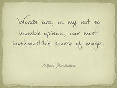 Even though the Harry Potter books are all about magic, it ends with this quotation. I couldn't agree more. The magic of language real, but unfortunately very underrated.