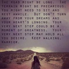 Keep walking, warrior.  (Love this)