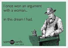 I once won an argument with a woman...in this dream I had. #funny
