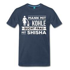 """""""Mann mit Kohle sucht Frau mit Shisha"""" - Du bist süchtig nach Shisha und rauchst einen Kopf nach dem anderen? Dann ist dieses Shisha-Design etwas für dich!  #shisha #hookah #rauchen #kohle #humor"""
