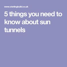 5 things you need to know about sun tunnels