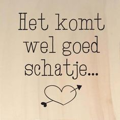 Het komt wel goed schatje  -  aaandacht L Quotes, Dutch Quotes, Cheer Up, Positive Vibes, Encouragement, Positivity, Love, Sayings, Vivienne