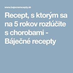 Recept, s ktorým sa na 5 rokov rozlúčite s chorobami - Báječné recepty Health, Health Care, Healthy, Salud