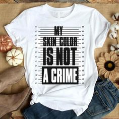 My skin color is not a crime shirt reflect your soul. Let wear this to make people understand what you want to become. Be the first person in fashion trend who like skin, color, crime. Black Girl T Shirts, Black Lives Matter Shirt, T Shirt World, Black Pride, My Black Is Beautiful, Direct To Garment Printer, Making Ideas, Shirt Style, Crime