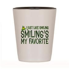 I Just Like Smiling Shot Glass......many many other quote choices!