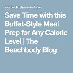 Save Time with this Buffet-Style Meal Prep for Any Calorie Level | The Beachbody Blog