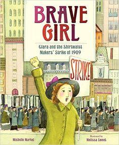 Brave Girl: Clara and the Shirtwaist Makers' Strike of 1909: Amazon.es: Michelle Markel, Melissa Sweet: Libros en idiomas extranjeros