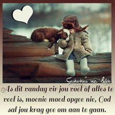 As dit vandag vir jou voel of alles te veel is, moenie moed opgee nie, God sal krag gee om aan te gaan. Prayer Verses, Scripture Verses, Bible Quotes, Happy Thoughts, Positive Thoughts, Evening Greetings, Mom Prayers, Afrikaanse Quotes, Special Words