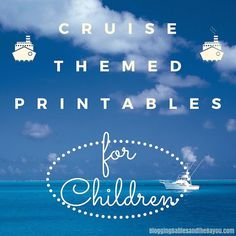 Get Your Family Ready for their Upcoming Family Cruise w/ Cruise Themed Printables