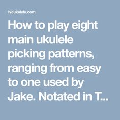 How to play eight main ukulele picking patterns, ranging from easy to one used by Jake. Notated in TAB and PIMA for quick incorporation into your playing.