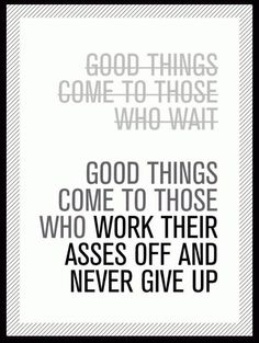 Work hard to get what you want!