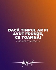 """Dacă timpul ar fi avut frunze, ce toamnă!"" - Nichita Stănescu Sad Words, Life Thoughts, Just Me, Motto, Qoutes, Reflection, Calendar, Wisdom, Feelings"