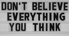 Happy Monday. Don't believe everything you think. #FollowYourHeart #GutRules