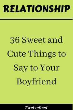 36 Sweet and Cute Things to Say to Your Boyfriend – Twelve Feeds Sweet Quotes For Boyfriend, Names For Boyfriend, Message For Boyfriend, Love Texts For Him, Flirty Texts For Him, Text For Him, Clingy Boyfriend, Clingy Girlfriend, Romantic Love Messages
