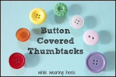 While Wearing Heels: Button Covered Thumbtacks