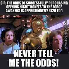 odds of getting a ticket for The Force Awakens <<< or the Last Jedi! #StarWars #Inagalaxyfarfaraway