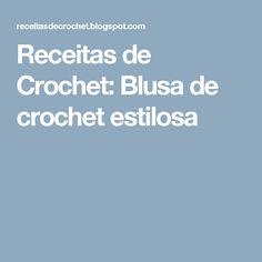 Receitas de Crochet: Blusa de crochet estilosa