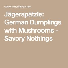 Jägerspätzle: German Dumplings with Mushrooms - Savory Nothings