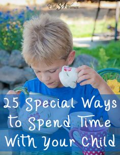 What do your children want more than anything? They want a relationship with you. 25 Special Ways to Spend Time With Your Child