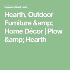 Hearth, Outdoor Furniture & Home Décor | Plow & Hearth