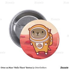 """Otter on Mars """"Hello There"""" Button"""