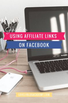 guide to using affiliate links on facebook: are they allowed? Can we use them on pages? Can we use them in adverts? Find out at LovelyBlogAcademy.com