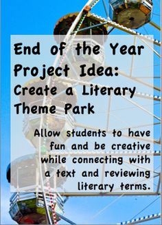 Engage your students with this end of the year project idea, a  literary theme park. Students will review plot, setting, characters, theme, and symbolism as they design a park based on any short story, novel, or play and then present to the class. Also makes a great summer reading assignment!