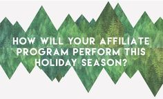 How will your affiliate program perform this holiday season?