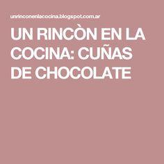 UN RINCÒN EN LA COCINA: CUÑAS DE CHOCOLATE