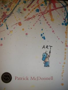 """This book, """"Art"""" by Patrick McDonnell is a wonderfully inspiring book about what exactly """"art"""" is. I like to read this book at the beginning of the year to inspire kids and make them think about what they will learn in Art class."""