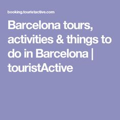 Barcelona tours, activities & things to do in Barcelona | touristActive