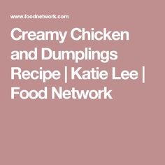 Creamy Chicken and Dumplings Recipe | Katie Lee | Food Network