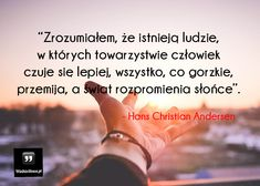 Zrozumiałem, że istnieją ludzie... #Andersen-Hans-Christian,  #Człowiek, #Relacje-międzyludzkie True Quotes, Audi A6, Thoughts, Motivation, Words, Polish, Inspiration, Lifestyle, Quote
